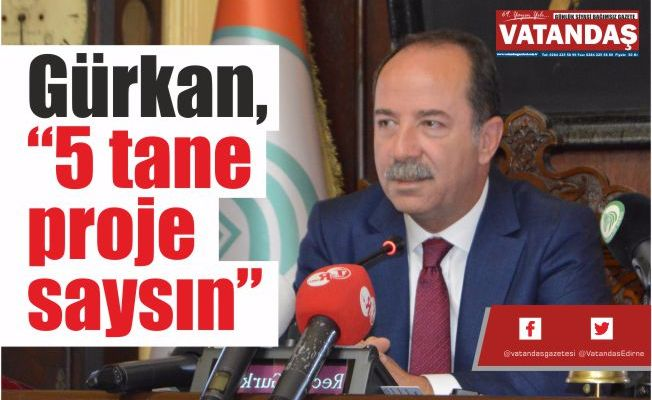 """Gürkan, """"5 tane proje saysın"""""""