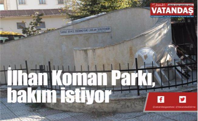 İlhan Koman Parkı,  bakım istiyor