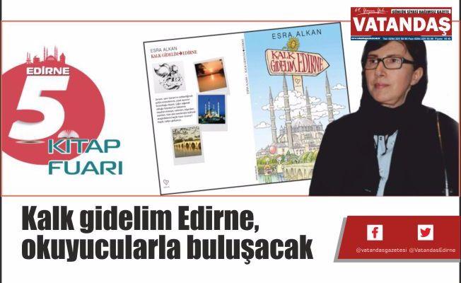 Kalk gidelim Edirne,  okuyucularla buluşacak