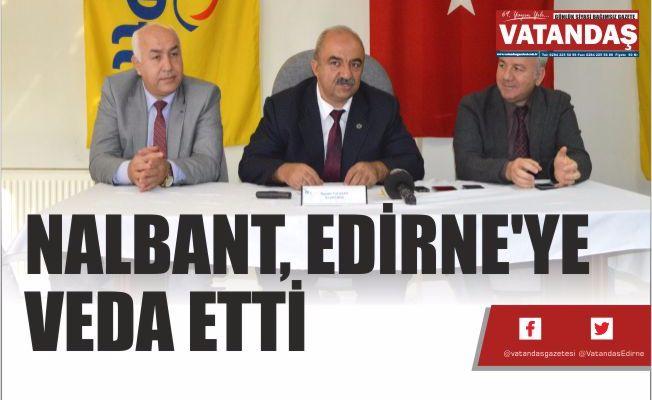NALBANT, EDİRNE'YE VEDA ETTİ