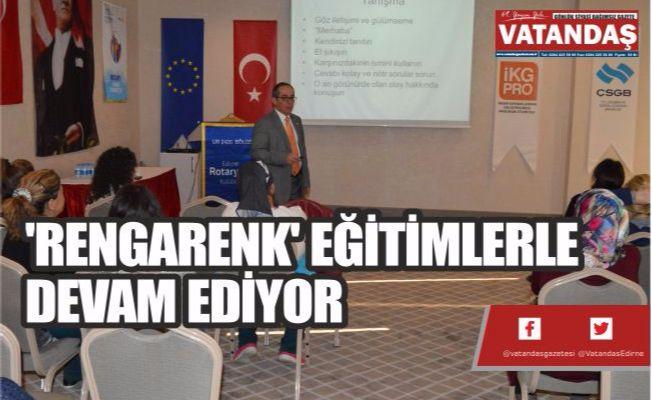 'RENGARENK'  EĞİTİMLERLE  DEVAM EDİYOR