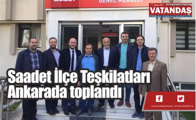Saadet İlçe Teşkilatları  Ankarada toplandı