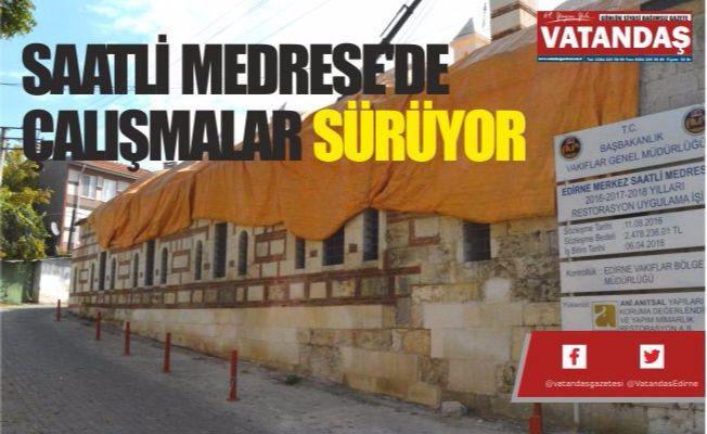 SAATLİ MEDRESE'DE  ÇALIŞMALAR SÜRÜYOR