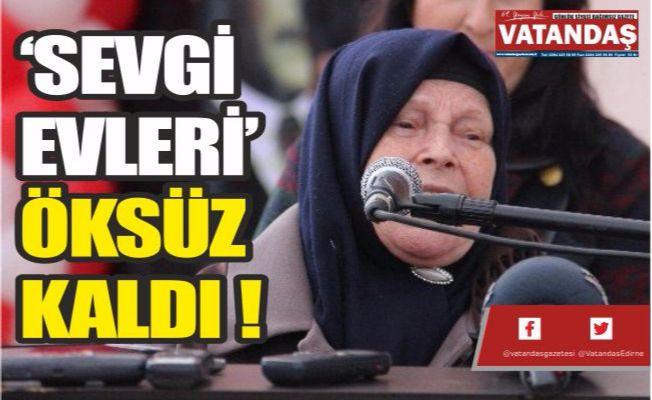 'SEVGİ EVLERİ'  ÖKSÜZ KALDI !