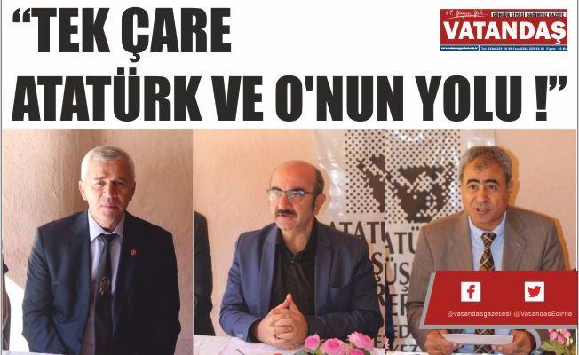 """""""TEK ÇARE ATATÜRK VE O'NUN YOLU!"""""""