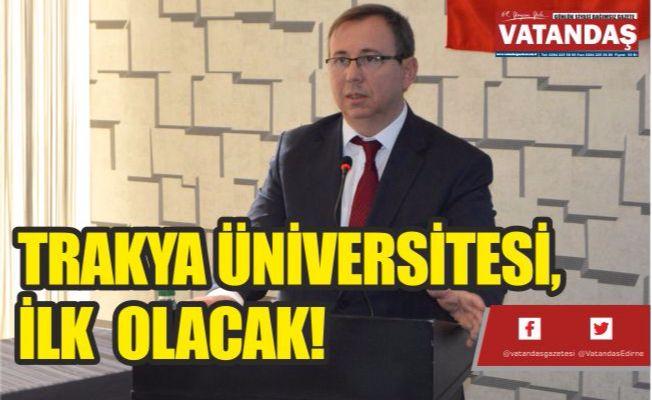 TRAKYA ÜNİVERSİTESİ, İLK  OLACAK!