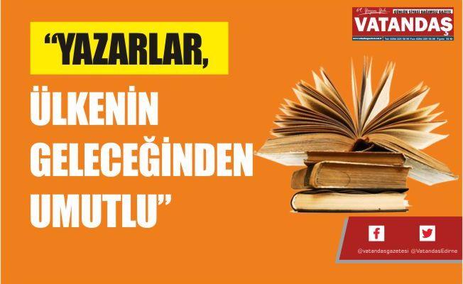"""""""YAZARLAR, ÜLKENİN GELECEĞİNDEN UMUTLU"""""""