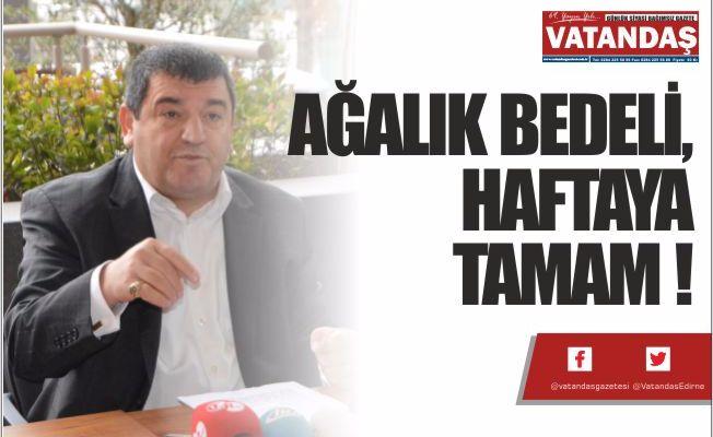 AĞALIK BEDELİ, HAFTAYA TAMAM !