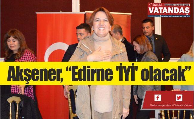 """Akşener, """"Edirne 'İYİ' olacak"""""""