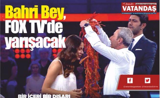 Bahri Bey, FOX  TV'de yarışacak