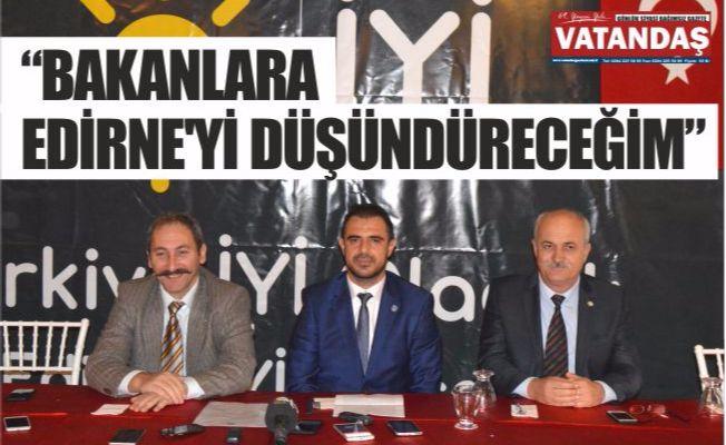 """""""BAKANLARA EDİRNE'Yİ DÜŞÜNDÜRECEĞİM"""""""