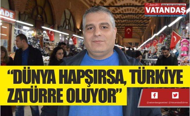 """""""DÜNYA HAPŞIRSA, TÜRKİYE ZATÜRRE OLUYOR"""""""