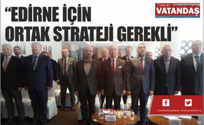 """""""EDİRNE İÇİN ORTAK STRATEJİ GEREKLİ"""""""