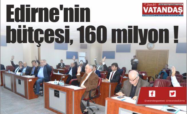 Edirne'nin bütçesi,  160 milyon !