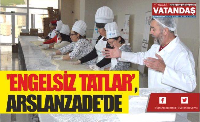 'ENGELSİZ TATLAR', ARSLANZADE'DE