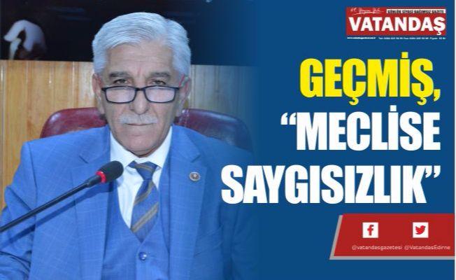 """GEÇMİŞ, """"MECLİSE  SAYGISIZLIK"""""""