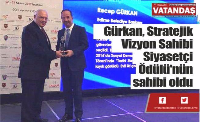 Gürkan, Stratejik Vizyon Sahibi  Siyasetçi Ödülü'nün sahibi oldu
