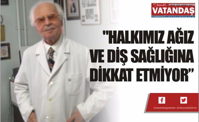 """""""HALKIMIZ AĞIZ VE DİŞ  SAĞLIĞINA DİKKAT ETMİYOR"""""""