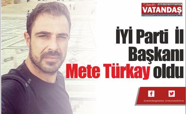 İYİ Parti  İl Başkanı  Mete Türkay oldu