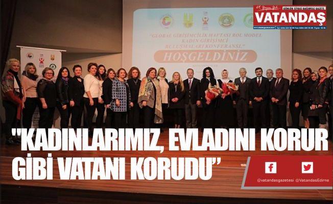 """""""KADINLARIMIZ, EVLADINI  KORUR GİBİ VATANI KORUDU"""""""