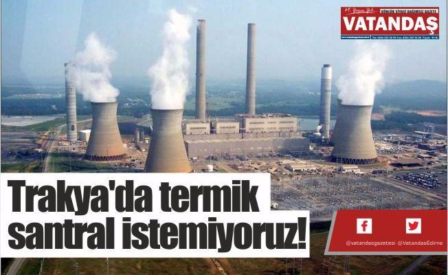 Trakya'da termik santral istemiyoruz!