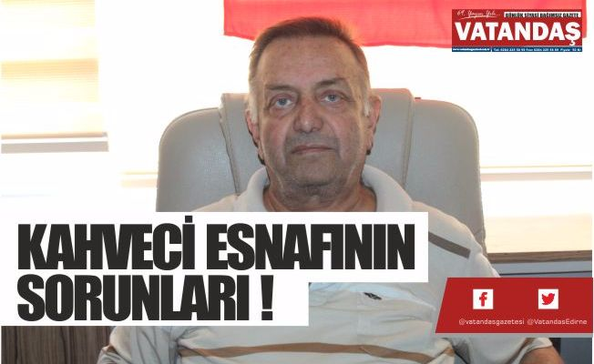 KAHVECİ ESNAFININ SORUNLARI !