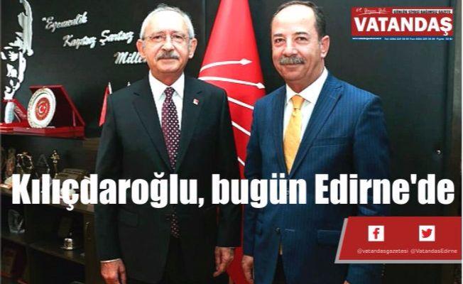 Kılıçdaroğlu, bugün Edirne'de