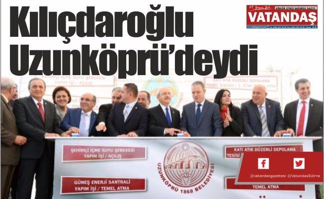 Kılıçdaroğlu Uzunköprü'deydi