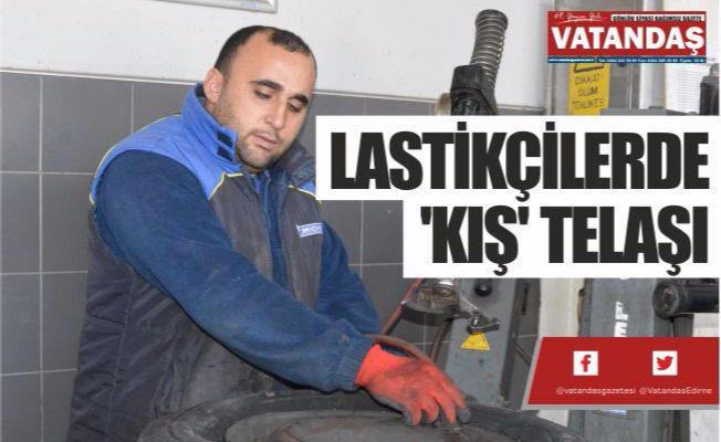 LASTİKÇİLERDE 'KIŞ' TELAŞI