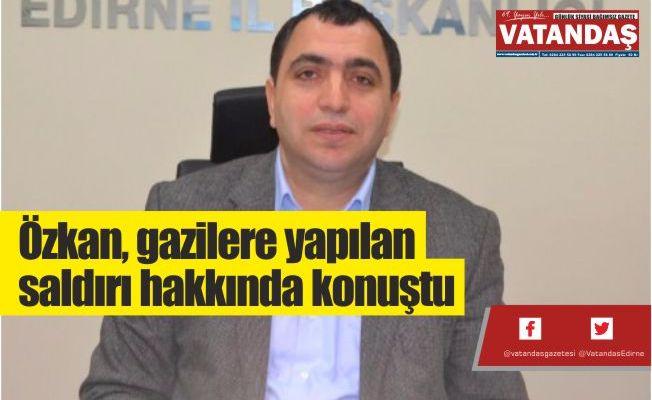 Özkan, gazilere  yapılan saldırı  hakkında konuştu