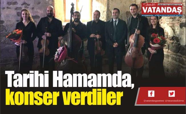 Tarihi Hamamda,  konser verdiler