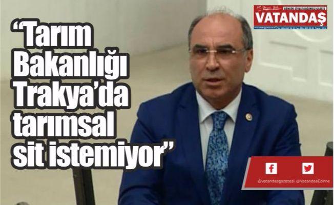 """""""Tarım Bakanlığı Trakya'da  tarımsal sit istemiyor"""""""