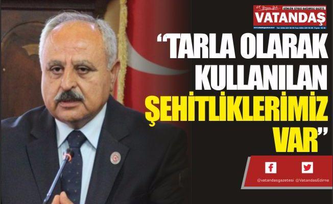 """""""TARLA OLARAK KULLANILAN ŞEHİTLİKLERİMİZ VAR"""""""
