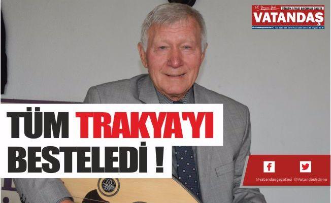 TÜM TRAKYA'YI BESTELEDİ !