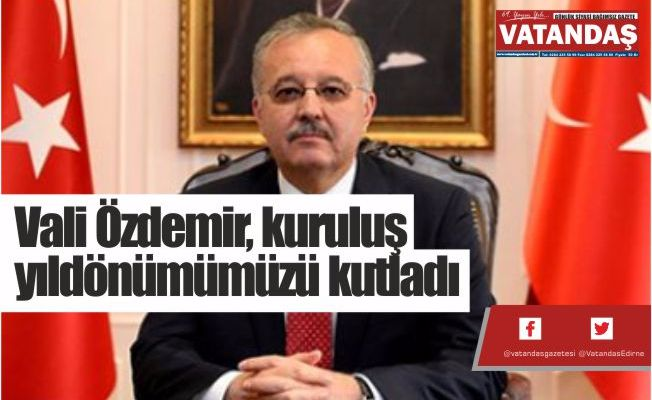 Vali Özdemir, kuruluş  yıldönümümüzü kutladı