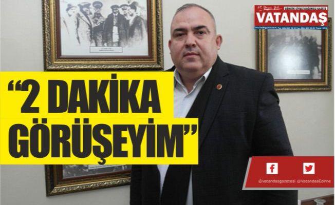 """""""2 DAKİKA GÖRÜŞEYİM"""""""