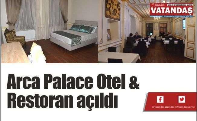 Arca Palace Otel & Restoran açıldı