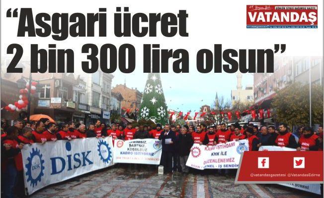"""Asgari ücret 2 bin 300 lira olsun"""