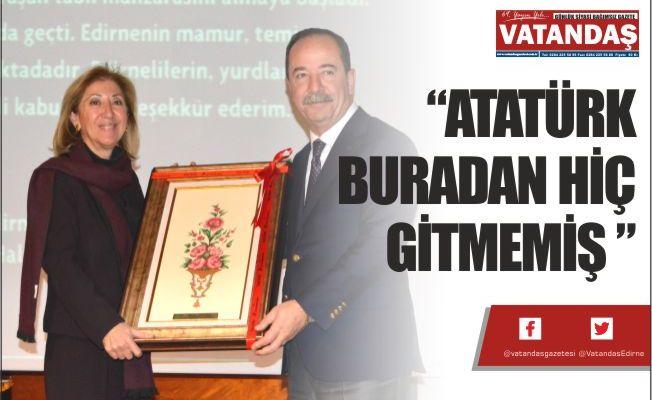 """""""ATATÜRK BURADAN HİÇ GİTMEMİŞ """""""