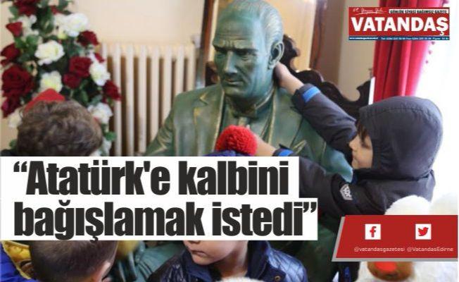 """""""Atatürk'e kalbini  bağışlamak istedi"""""""