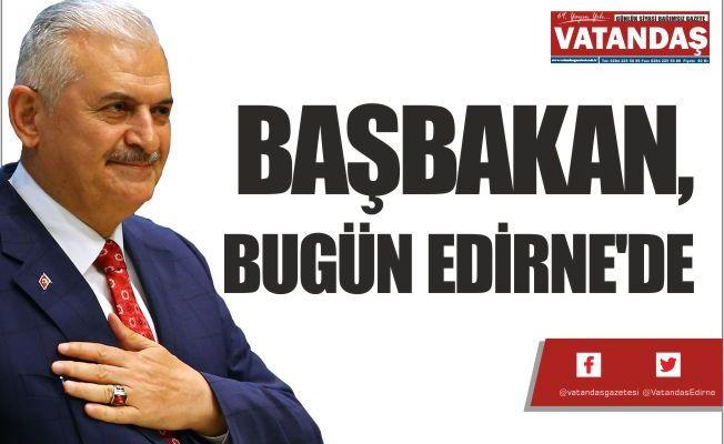 BAŞBAKAN,  BUGÜN EDİRNE'DE