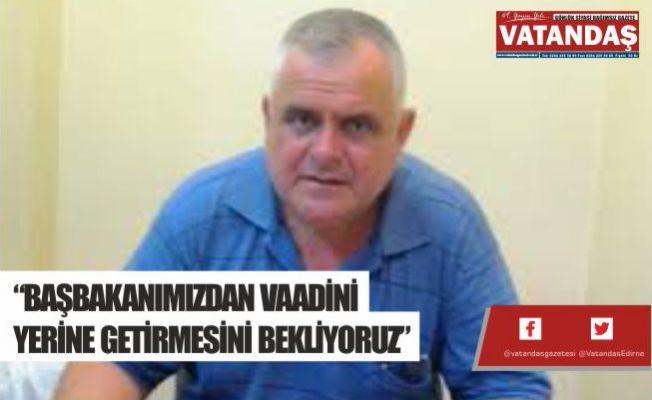 """""""BAŞBAKANIMIZDAN VAADİNİ  YERİNE GETİRMESİNİ BEKLİYORUZ"""""""