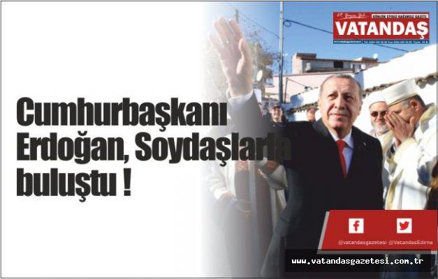 Cumhurbaşkanı Erdoğan, Soydaşlarla buluştu !
