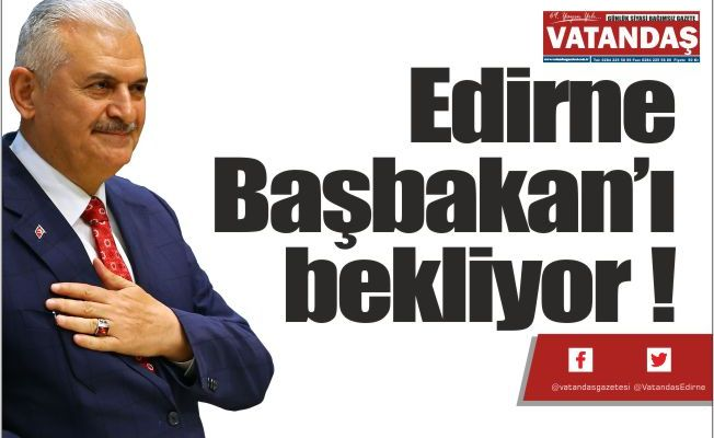 Edirne Başbakan'ı bekliyor !