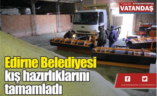 Edirne Belediyesi  kış hazırlıklarını  tamamladı