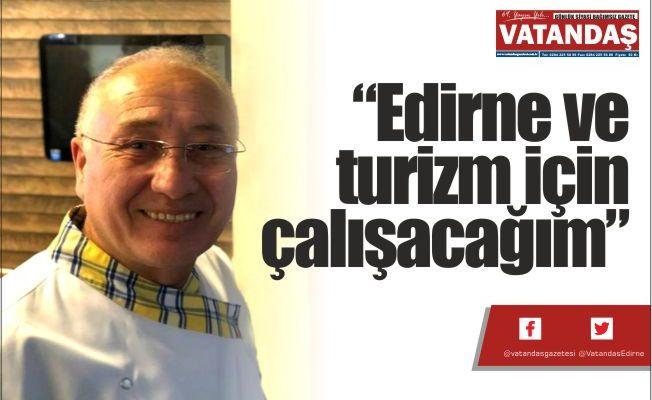 """""""Edirne ve turizm  için çalışacağım"""""""