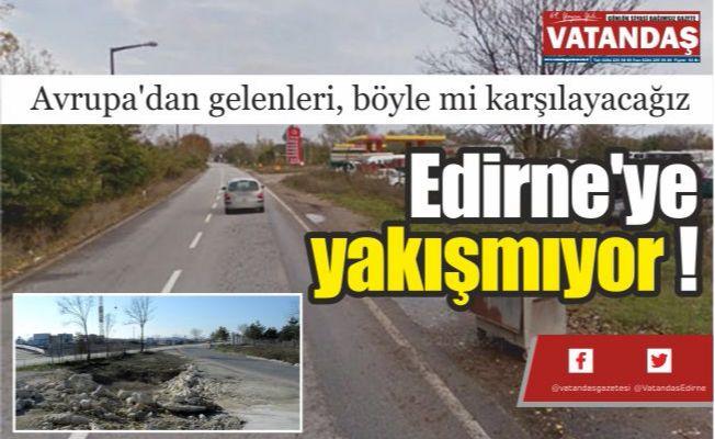 Edirne'ye yakışmıyor !