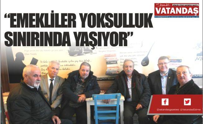 """""""EMEKLİLER YOKSULLUK SINIRINDA YAŞIYOR"""""""