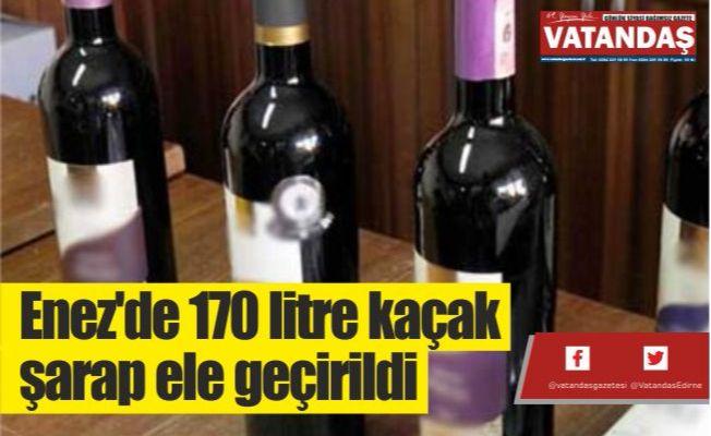 Enez'de 170 litre  kaçak şarap ele geçirildi