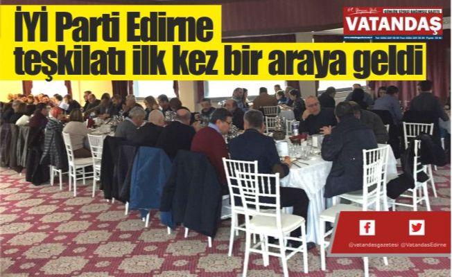 İYİ Parti Edirne  teşkilatı ilk kez  bir araya geldi